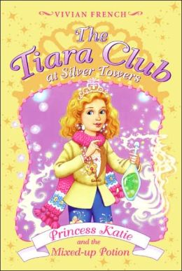 Princess Katie and the Mixed-up Potion (The Tiara Club at Silver Towers Series)