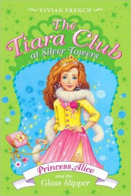 Princess Alice and the Glass Slipper (The Tiara Club at Silver Towers Series)