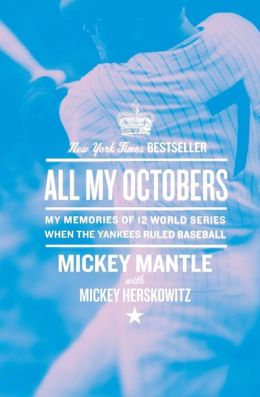 All My Octobers: My Memories of 12 World Series When the Yankees Ruled Baseball