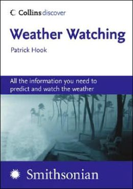 Weather Watching: All the Information You Need to Predict and Watch the Weather