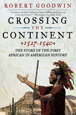 Crossing the Continent, 1527-1540: The Story of the First African-American Explorer of the American South