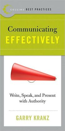 Communicating Effectively: Write, Speak, and Present with Authority