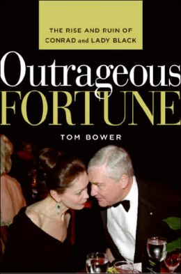 Outrageous Fortune: The Rise and Ruin of Conrad and Lady Black