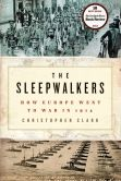 Book Cover Image. Title: The Sleepwalkers:  How Europe Went to War in 1914, Author: Christopher Clark
