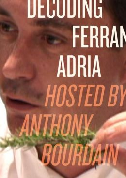 Decoding Ferran Adria: Hosted by Anthony Bourdain