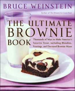Ultimate Brownie Book: Thousands of Ways to Make America's Favorite Treat, Including Blondies, Frostings, and Doctored Brownie Mixes