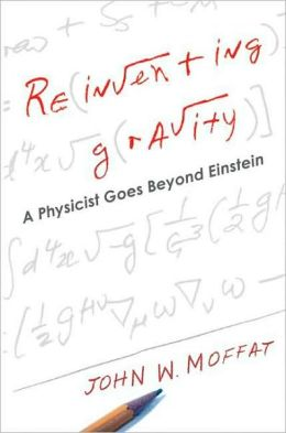 Reinventing Gravity: A Physicist Goes Beyond Einstein