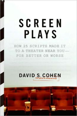 Screen Plays: How 25 Scripts Made It to a Theater Near You -- For Better or Worse