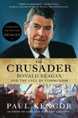 Crusader: Ronald Reagan and the Triumph over Communism