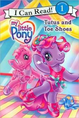 My Little Pony: Tutus and Toe Shoes (I Can Read Book 1 Series)