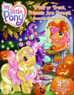 My Little Pony: Trick or Treat, Friends Are Sweet! Reusable Sticker Book