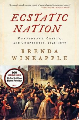 Ecstatic Nation: Confidence, Crisis, and Compromise, 1848-1877