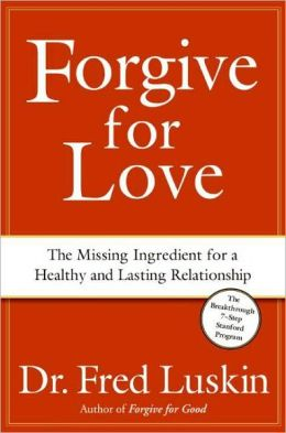 Forgive for Love: The Missing Ingredient for a Loving and Lasting Relationship