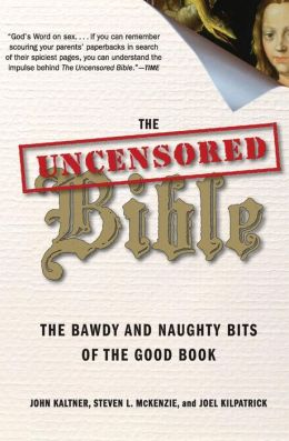 Uncensored Bible: The Bawdy and Naughty Bits of the Good Book