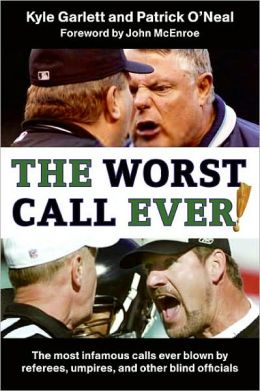 Worst Call Ever: The Most Infamous Calls Ever Blown by Referees, Umpires, and Other Blind Officials