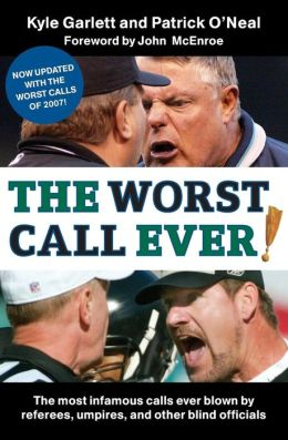 Worst Call Ever!: The Most Infamous Calls Ever Blown by Referees, Umpires, and Other Blind Officials