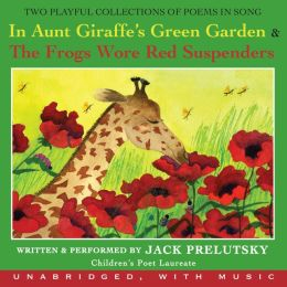 In Aunt Giraffe's Green Garden & The Frogs Wore Red Suspenders