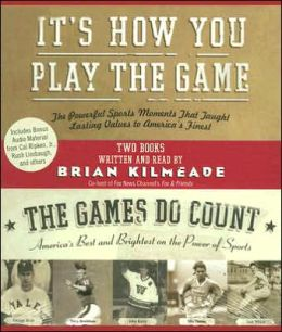 It's How You Play the Game: The Powerful Sports Moments That Taught Lasting Values to America's Finest/The Games Do Count: America's Best and Brightest on the Power of Sports
