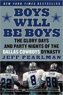 Boys Will Be Boys: The Glory Days and Party Nights of the Dallas Cowboys Dynasty