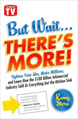 But Wait...There's More!: Tighten Your Abs, Make Millions, and Learn How the $100 Billion Infomercial Industry Sold Us Everything but the Kitchen Sink