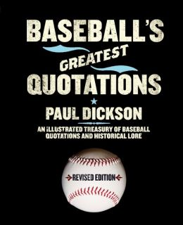 Baseball's Greatest Quotations: An Illustrated Treasury of Baseball Quotations and Historical Lore