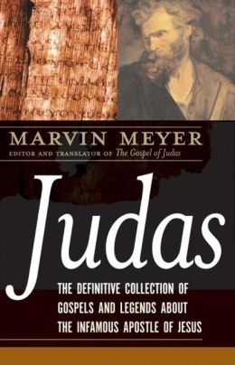 Judas: The Definitive Collection of Gospels and Legends about the Infamous Apostle of Jesus