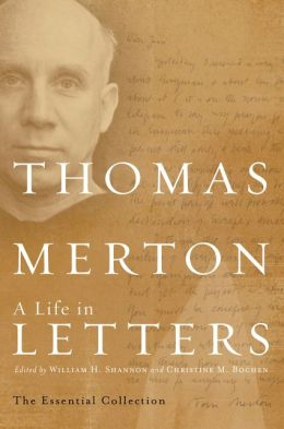 Thomas Merton: A Life in Letters