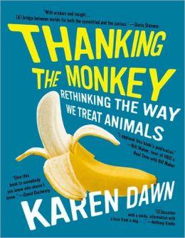 Thanking the Monkey: Rethinking the Way We Treat Animals
