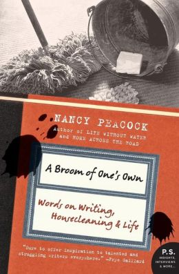 A Broom of One's Own: Words on Writing, Housecleaning, and Life