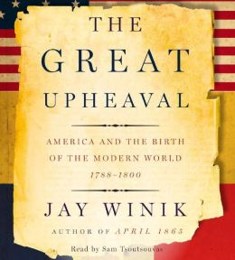 Great Upheaval: America and the Birth of the Modern World, 1788-1800