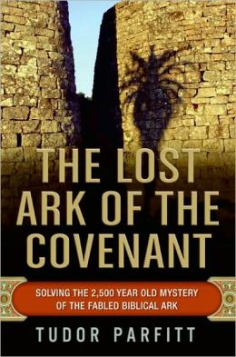Lost Ark of the Covenant: Solving the 2,500 Year Old Mystery of the Fabled Biblical Ark