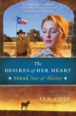 The Desires of Her Heart (Texas: Star of Destiny Series #1)