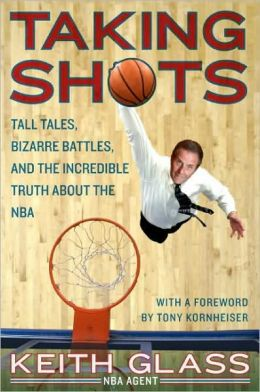 Taking Shots: Tall Tales, Bizarre Battles, and the Incredible Truth About the NBA