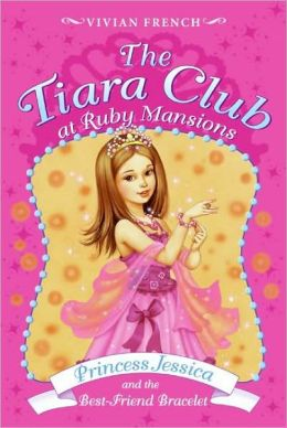 Princess Jessica and the Best-Friend Bracelet (The Tiara Club at Ruby Mansion Series)