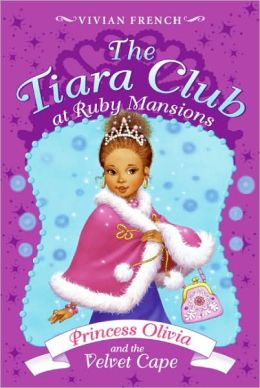The Tiara Club at Ruby Mansions 4: Princess Olivia and the Velvet Cape