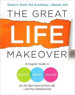 The Great Life Makeover: A Couples' Guide to Weight, Mood, and Sex for the Best Years of Your Life - And Your Relationship