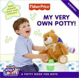My Very Own Potty!: A Potty Book for Boys (Fisher-Price: Laugh, Smile and Learn Series)