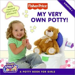My Very Own Potty!: A Potty Book for Girls (Fisher-Price: Laugh, Smile and Learn Series)