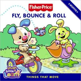 Fly, Bounce & Roll: Things That Move (Fisher-Price Series)