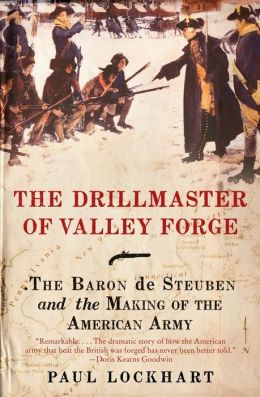 Drillmaster of Valley Forge: The Baron de Steuben and the Making of the American Army