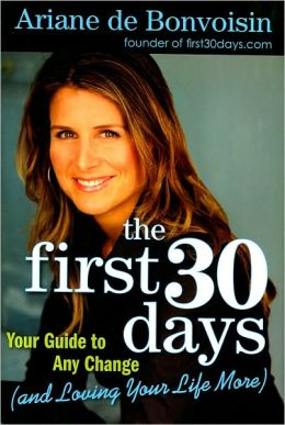 The First 30 Days: Your Guide to Any Change (and Loving Your Life More)