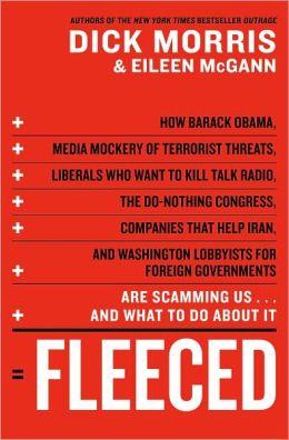Fleeced: How Barack Obama, Media Mockery of Terrorist Threats, Liberals Who Want to Kill Talk Radio, the Do-Nothing Congress, Companies That Help Iran, and Washington Lobbyists for Foreign Governments Are Scamming Us...and What to Do about It
