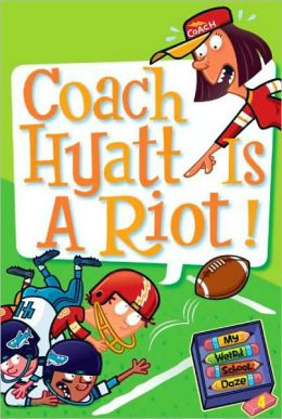 Coach Hyatt Is a Riot! (My Weird School Daze Series #4)