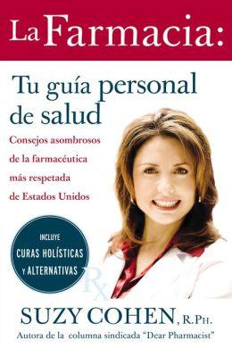 La Farmacia: Tu Guia Personal de Salud: Consejos y Curas Asombrosas de la Farmaceutica Mas Respetada de Estados Unidos