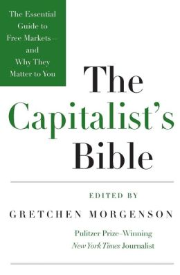 The Capitalist's Bible: The Essential Guide to Free Markets - and Why They Matter to You