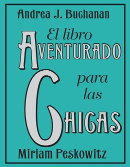 El Libro Aventurado para las Chicas (The Daring Book for Girls)