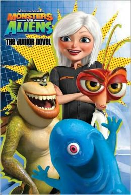 Monsters vs. Aliens: The Junior Novel (Monsters vs. Aliens Series)