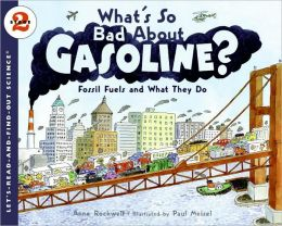What's So Bad About Gasoline?: Fossil Fuels and What They Do (Let's-Read-and-Find-Out Science 2 Series)