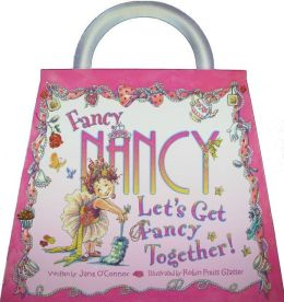 Fancy Nancy: Let's Get Fancy Together!