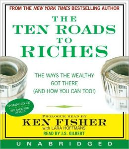Ten Roads to Riches: The Way the Wealthy Got There (And How You Can Too!)
